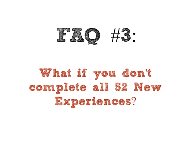 FAQ #3- what if you don't complete all 52 new experiences?