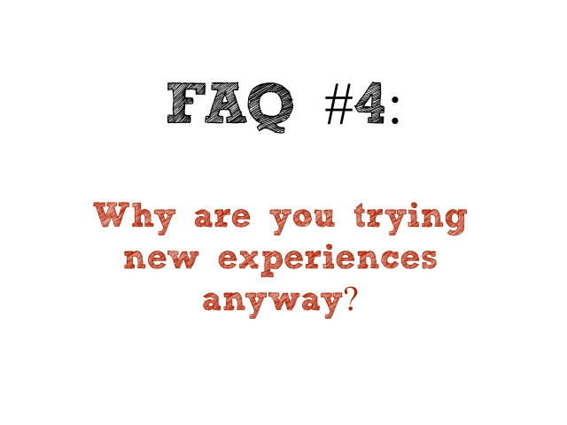 why are you trying new experiences anyway?