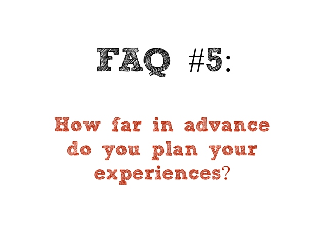 how far in advance do you plan your experiences?